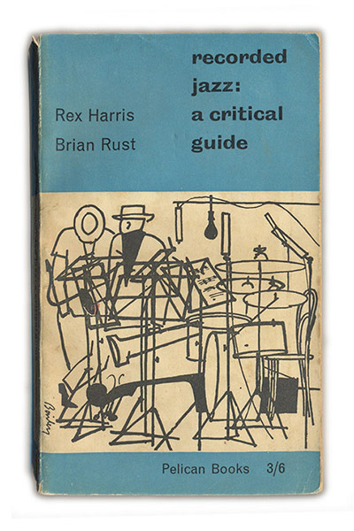 <strong>Recorded Jazz: A Critical Guide, 1958</strong> Rex Harris and Brian Rust<br/>'A perfect period piece, with a cover by Dennis Bailey,' says Jonathan Bell